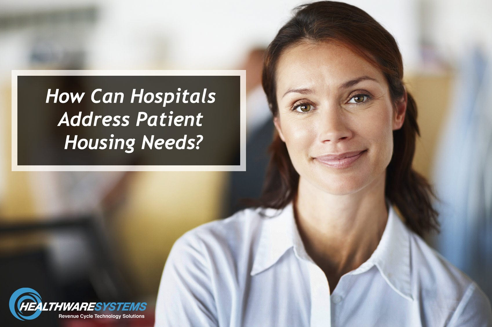 A healthcare worker and the blog title appear: How Can Hospitals Address Patient Housing Needs?