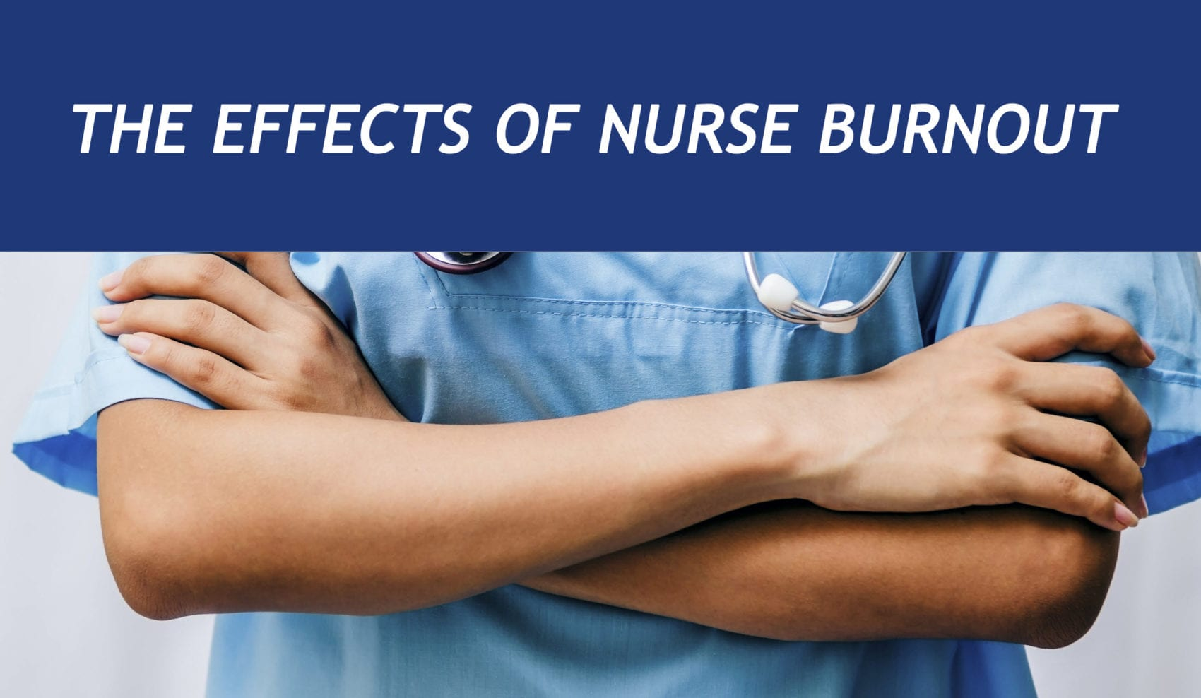 The effects of nurse burnout: A nurse crossing her arms experiences nurse burnout.