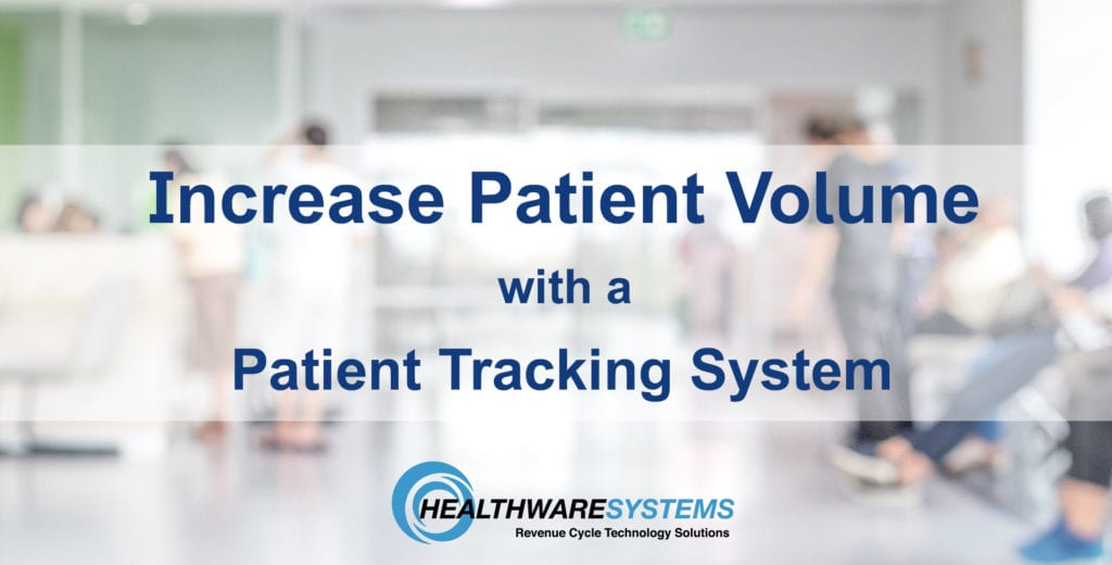 Increase patient volume with a patient tracking system.