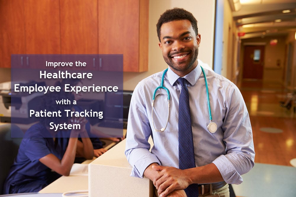 A patient tracking system will improve the healthcare employee experience.